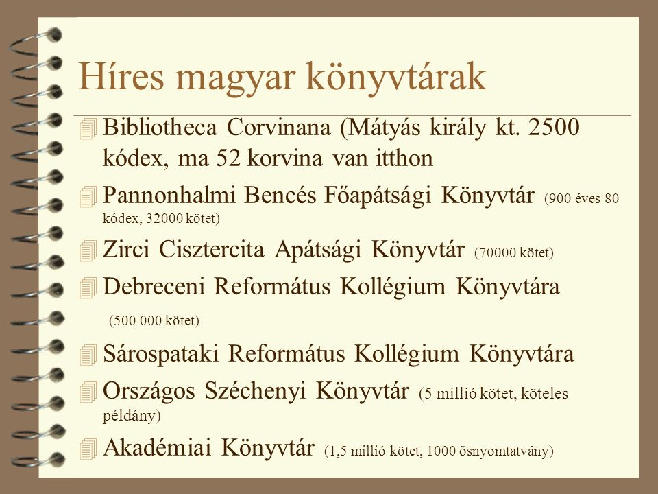 Híres magyar könyvtárak 4 Bibliotheca Corvinana (Mátyás király kt. 2500 kódex, ma 52 korvina van itthon 4 Pannonhalmi Bencés Főapátsági Könyvtár (900