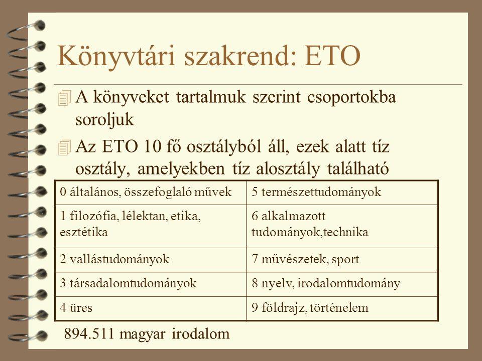 Könyvtári szakrend: ETO 4 A könyveket tartalmuk szerint csoportokba soroljuk 4 Az ETO 10 fő osztályból áll, ezek alatt tíz osztály, amelyekben tíz alo