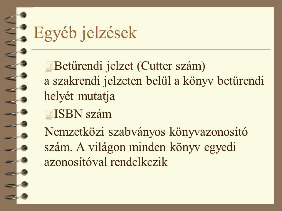 Egyéb jelzések 4 Betűrendi jelzet (Cutter szám) a szakrendi jelzeten belül a könyv betürendi helyét mutatja 4 ISBN szám Nemzetközi szabványos könyvazo