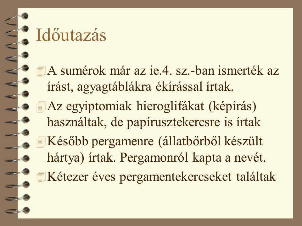 Időutazás 4 A sumérok már az ie.4. sz.-ban ismerték az írást, agyagtáblákra ékírással írtak.