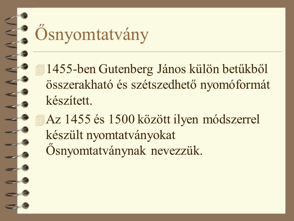 Ősnyomtatvány 4 1455-ben Gutenberg János külön betűkből összerakható és szétszedhető nyomóformát készített. 4 Az 1455 és 1500 között ilyen módszerrel