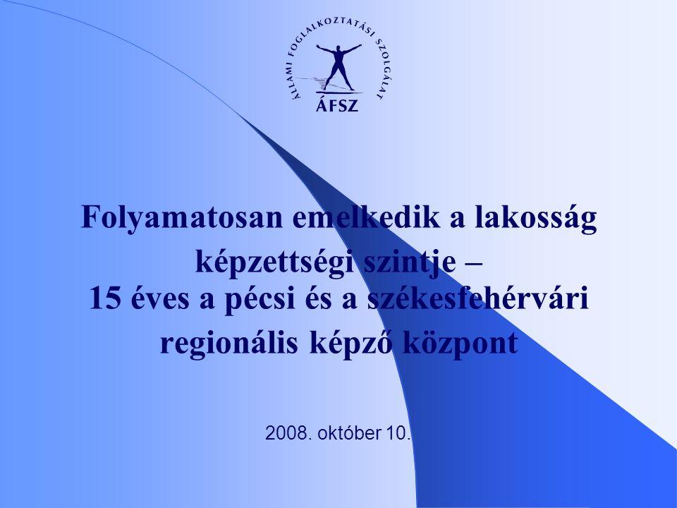 Folyamatosan emelkedik a lakosság képzettségi szintje – 15 éves a pécsi és a székesfehérvári regionális képző központ 2008.
