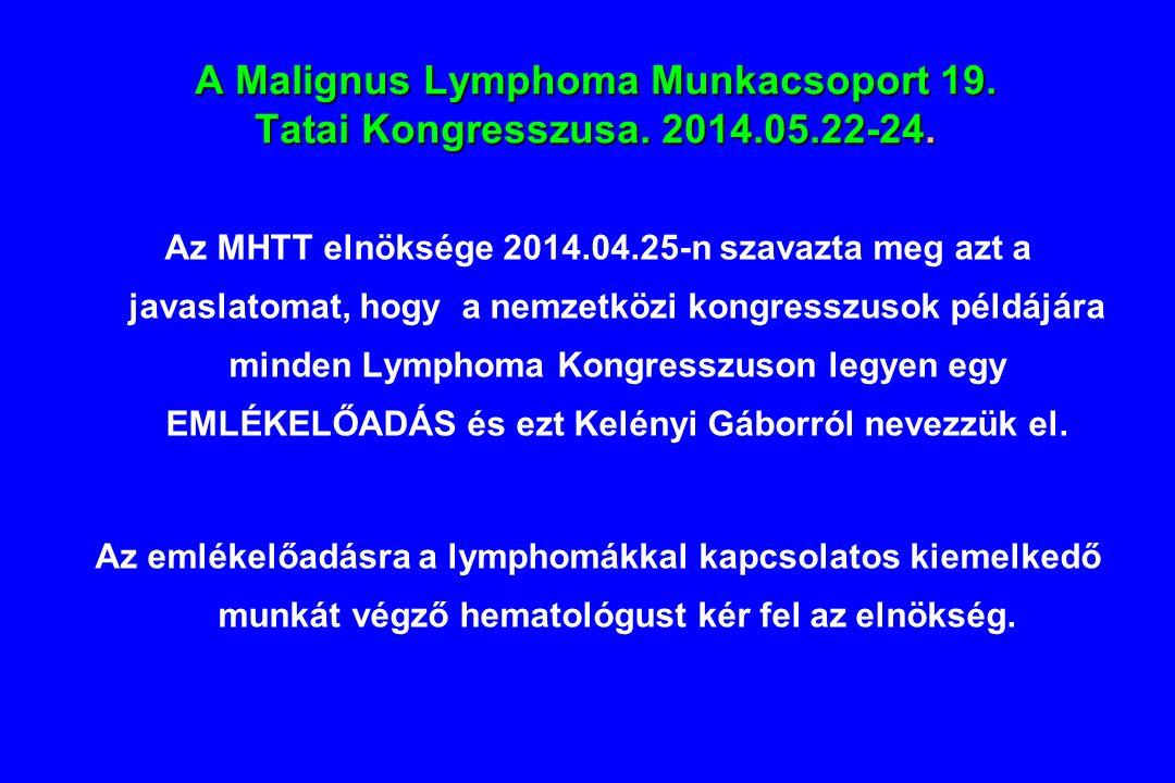 Az MHTT elnöksége 2014.04.25-n szavazta meg azt a javaslatomat, hogy a nemzetközi kongresszusok példájára minden Lymphoma Kongresszuson legyen egy EMLÉKELŐADÁS és ezt Kelényi Gáborról nevezzük el.