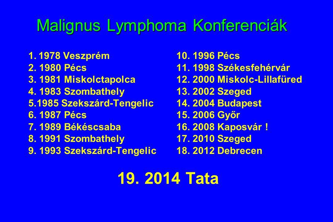 Malignus Lymphoma Konferenciák 1. 1978 Veszprém10. 1996 Pécs 2. 1980 Pécs 11. 1998 Székesfehérvár 3. 1981 Miskolctapolca12. 2000 Miskolc-Lillafüred 4.