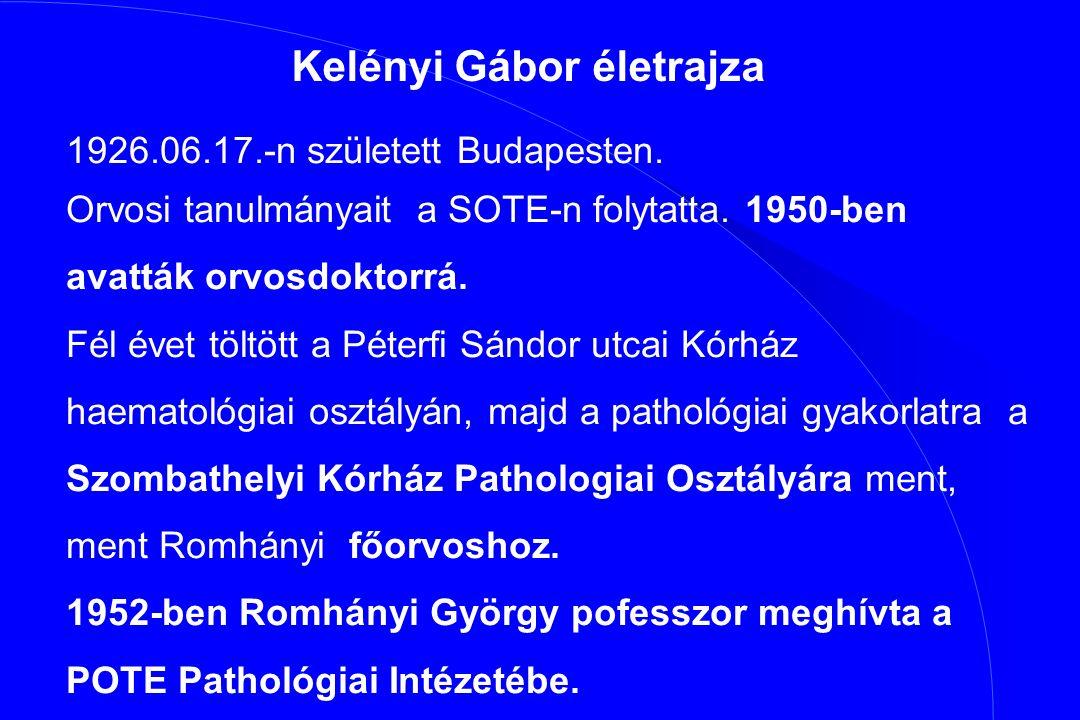 Kelényi Gábor életrajza 1926.06.17.-n született Budapesten. Orvosi tanulmányait a SOTE-n folytatta. 1950-ben avatták orvosdoktorrá. Fél évet töltött a