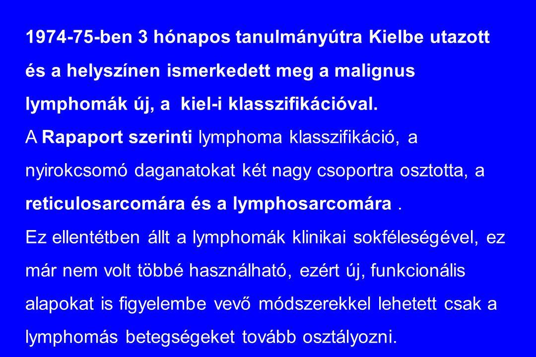 1974-75-ben 3 hónapos tanulmányútra Kielbe utazott és a helyszínen ismerkedett meg a malignus lymphomák új, a kiel-i klasszifikációval.