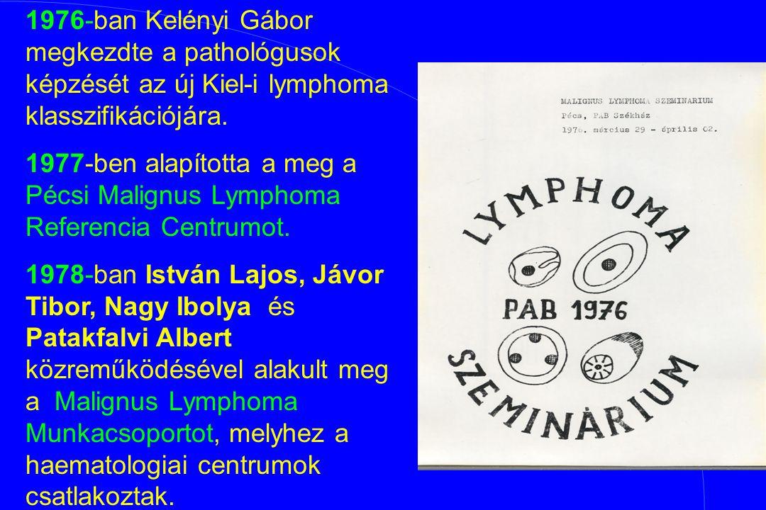 1976-ban Kelényi Gábor megkezdte a pathológusok képzését az új Kiel-i lymphoma klasszifikációjára. 1977-ben alapította a meg a Pécsi Malignus Lymphoma