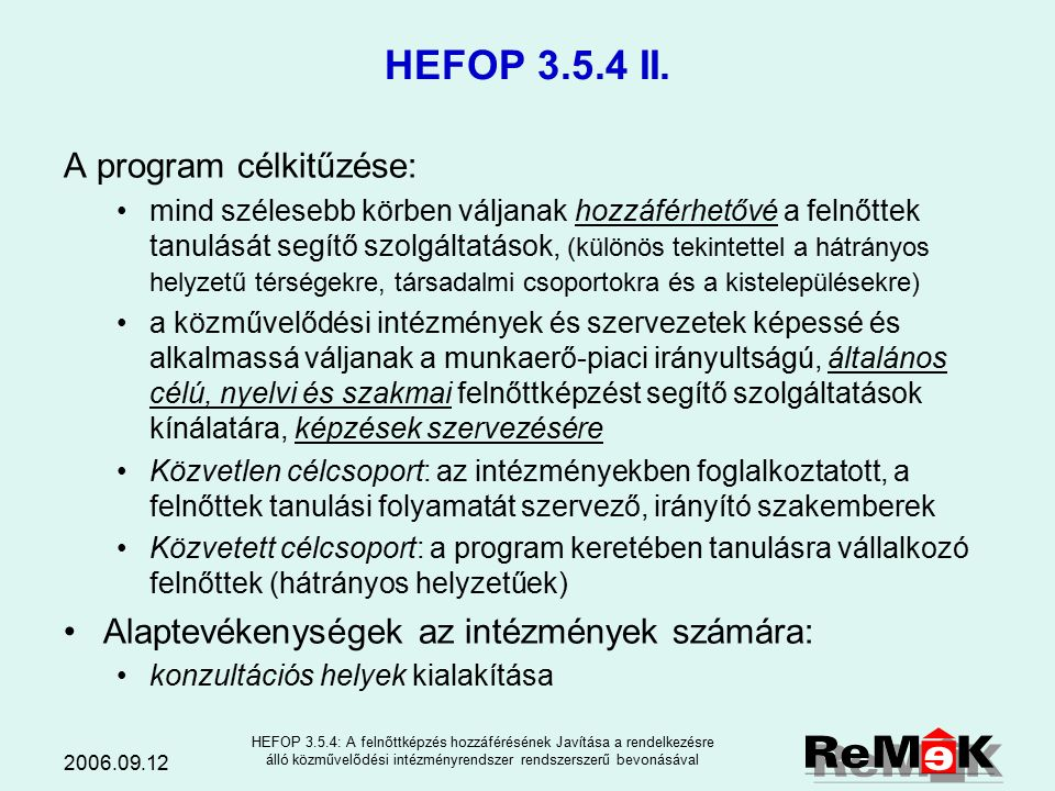2006.09.12 HEFOP 3.5.4: A felnőttképzés hozzáférésének Javítása a rendelkezésre álló közművelődési intézményrendszer rendszerszerű bevonásával HEFOP 3.5.4 I.