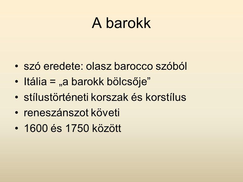 """A barokk szó eredete: olasz barocco szóból Itália = """"a barokk bölcsője stílustörténeti korszak és korstílus reneszánszot követi 1600 és 1750 között"""