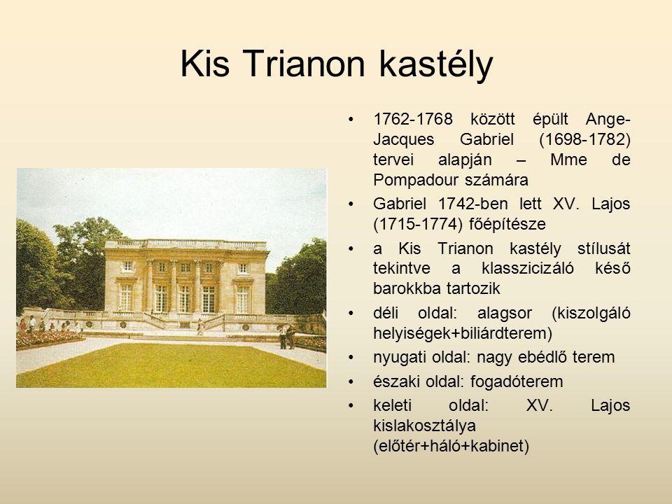 Kis Trianon kastély 1762-1768 között épült Ange- Jacques Gabriel (1698-1782) tervei alapján – Mme de Pompadour számára Gabriel 1742-ben lett XV.