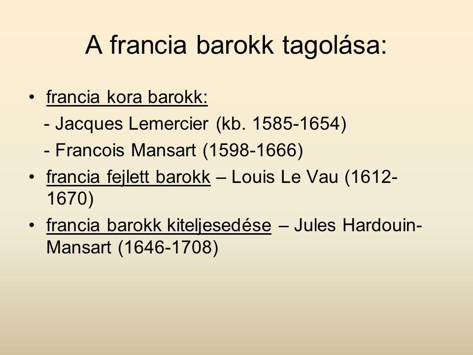 A francia barokk tagolása: francia kora barokk: - Jacques Lemercier (kb.