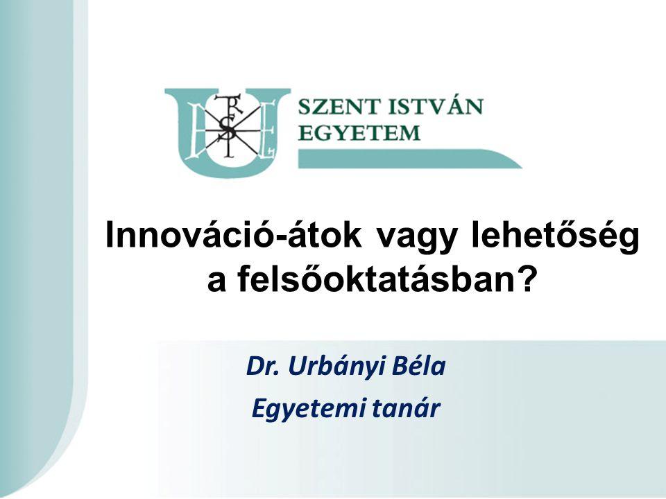 Innováció-átok vagy lehetőség a felsőoktatásban? Dr. Urbányi Béla Egyetemi tanár