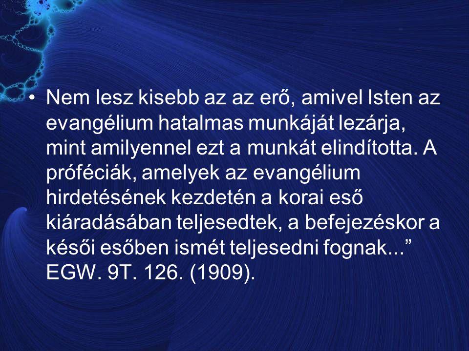 Nem lesz kisebb az az erő, amivel Isten az evangélium hatalmas munkáját lezárja, mint amilyennel ezt a munkát elindította.