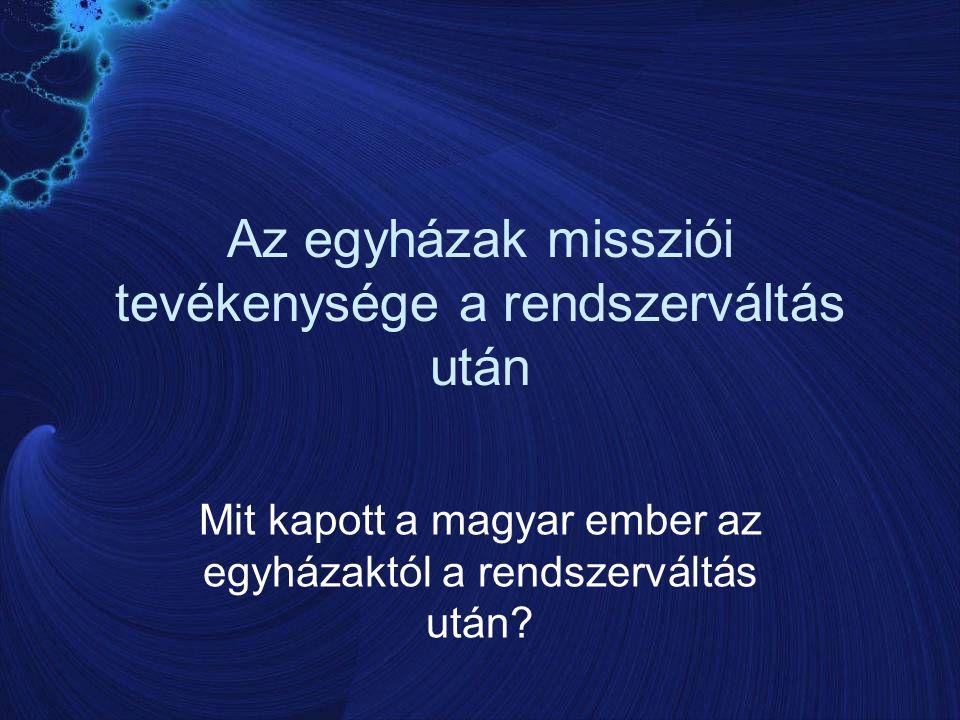Az egyházak missziói tevékenysége a rendszerváltás után Mit kapott a magyar ember az egyházaktól a rendszerváltás után