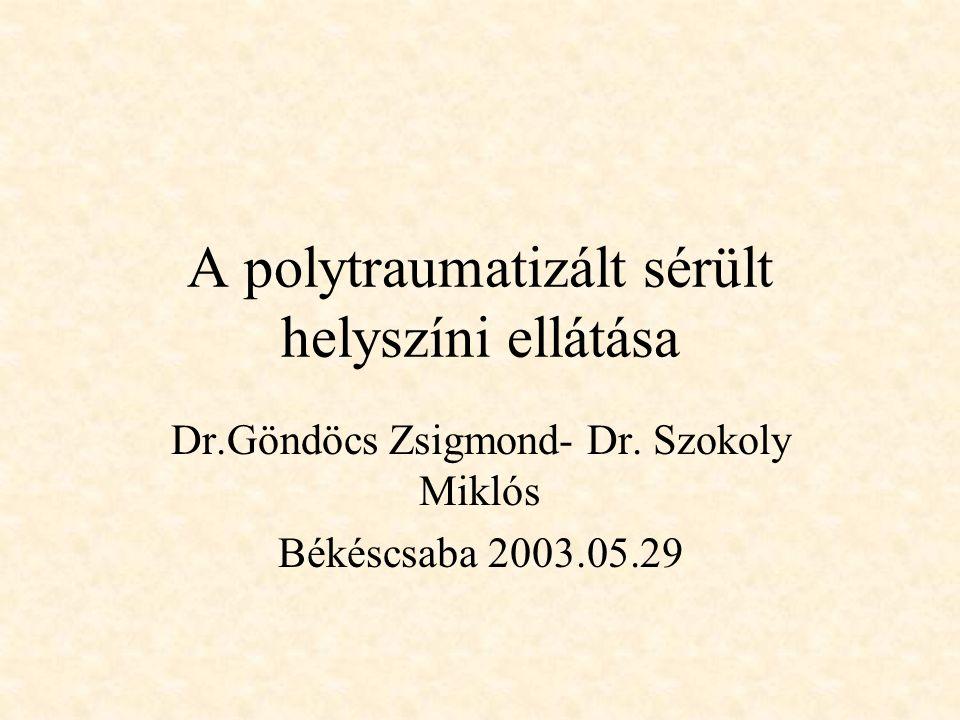 A polytraumatizált sérült helyszíni ellátása Dr.Göndöcs Zsigmond- Dr. Szokoly Miklós Békéscsaba 2003.05.29