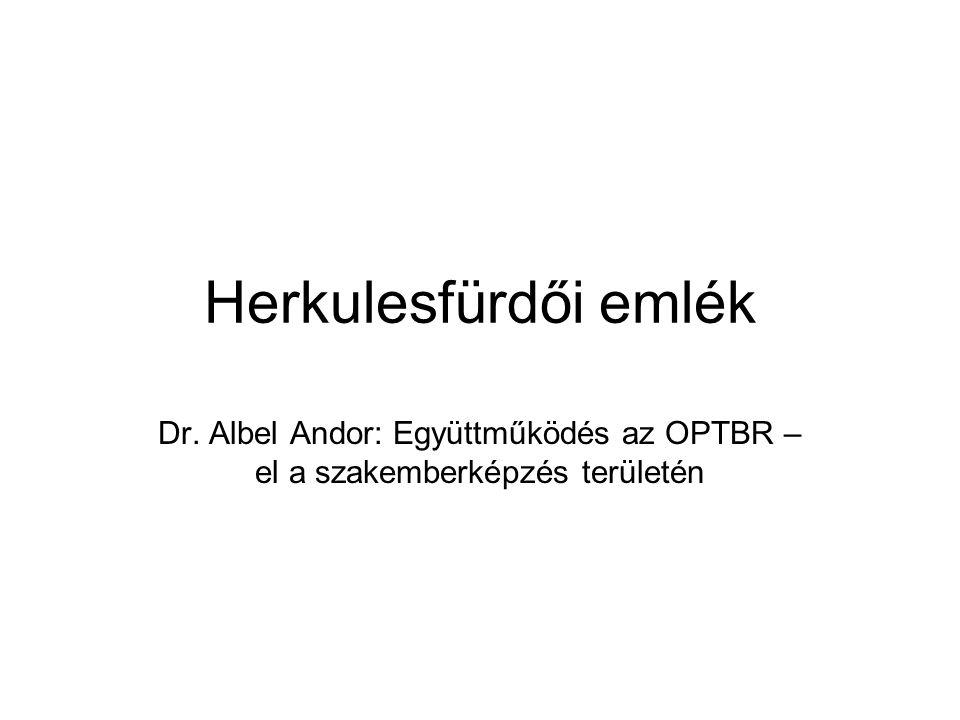 Herkulesfürdői emlék Dr. Albel Andor: Együttműködés az OPTBR – el a szakemberképzés területén