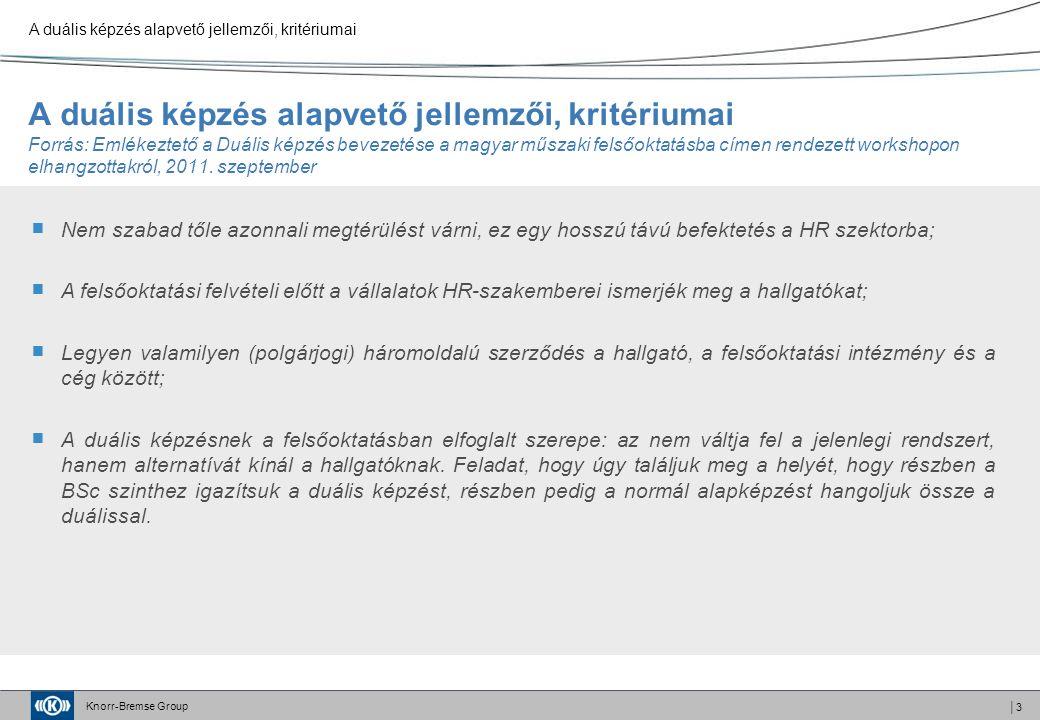 Knorr-Bremse Group A duális képzés alapvető jellemzői, kritériumai Forrás: Emlékeztető a Duális képzés bevezetése a magyar műszaki felsőoktatásba címen rendezett workshopon elhangzottakról, 2011.