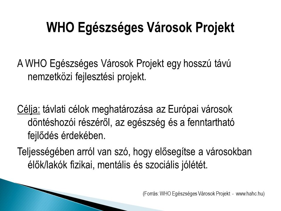 A WHO Egészséges Városok Projekt egy hosszú távú nemzetközi fejlesztési projekt.