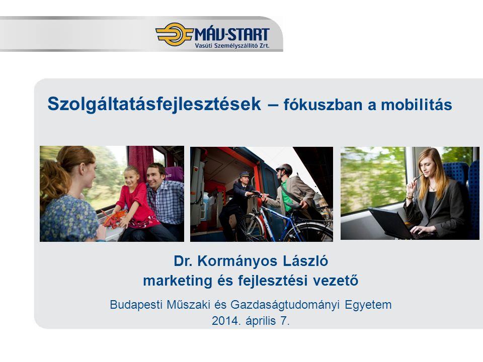 Előadó: Kozák Tamás Szolgáltatásfejlesztések – fókuszban a mobilitás Dr. Kormányos László marketing és fejlesztési vezető Budapesti Műszaki és Gazdasá
