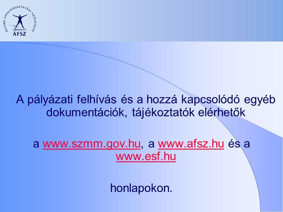 A pályázati felhívás és a hozzá kapcsolódó egyéb dokumentációk, tájékoztatók elérhetők a www.szmm.gov.hu, a www.afsz.hu és a www.esf.huwww.szmm.gov.huwww.afsz.hu www.esf.hu honlapokon.