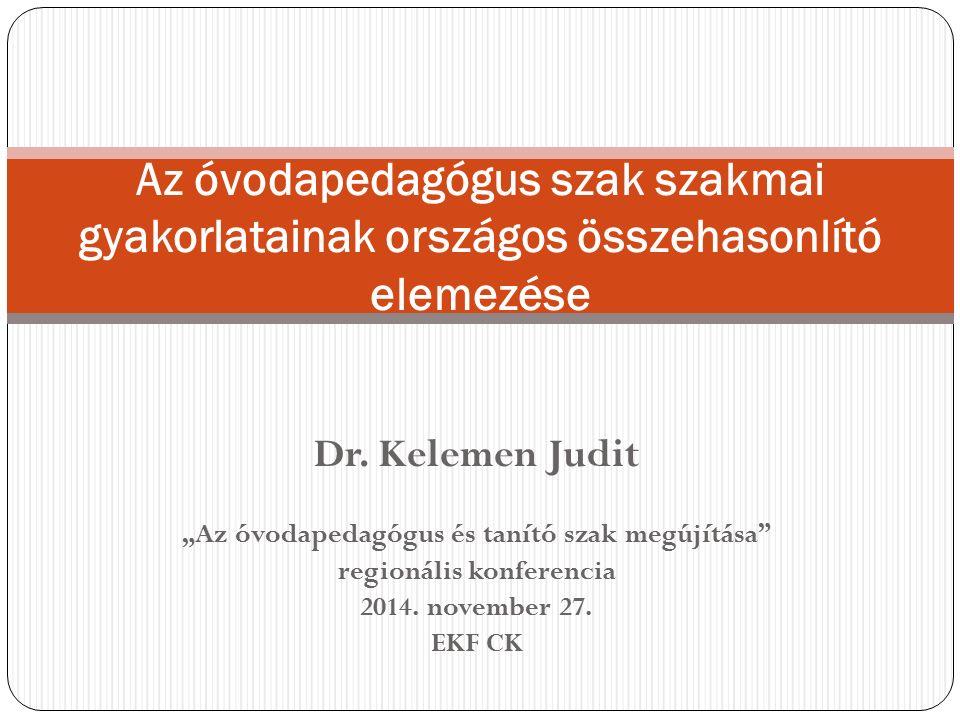 """Dr. Kelemen Judit """"Az óvodapedagógus és tanító szak megújítása"""" regionális konferencia 2014. november 27. EKF CK Az óvodapedagógus szak szakmai gyakor"""