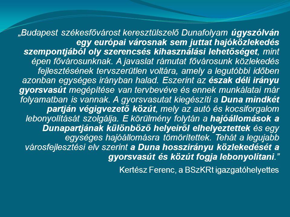 """""""Budapest székesfővárost keresztülszelő Dunafolyam úgyszólván egy európai városnak sem juttat hajóközlekedés szempontjából oly szerencsés kihasználási lehetőséget, mint épen fővárosunknak."""