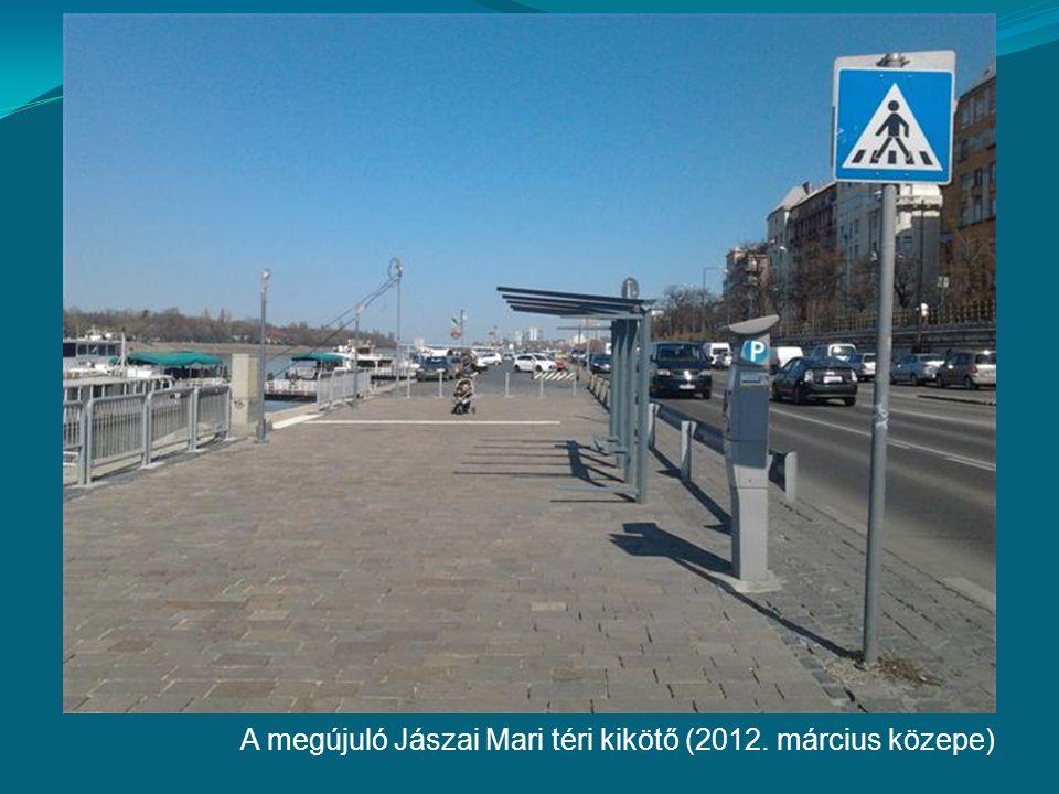 A megújuló Jászai Mari téri kikötő (2012. március közepe)
