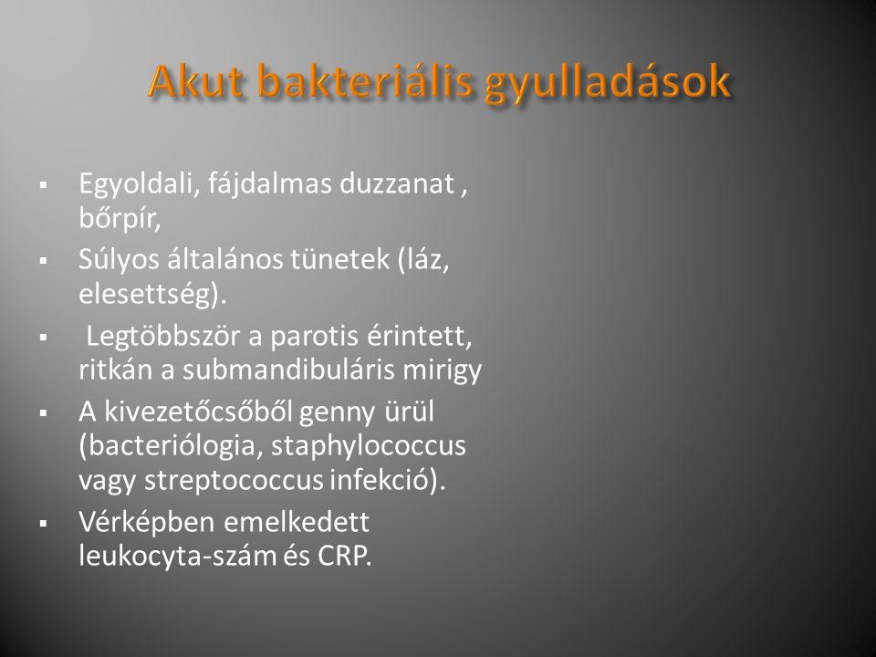  Egyoldali, fájdalmas duzzanat, bőrpír,  Súlyos általános tünetek (láz, elesettség).