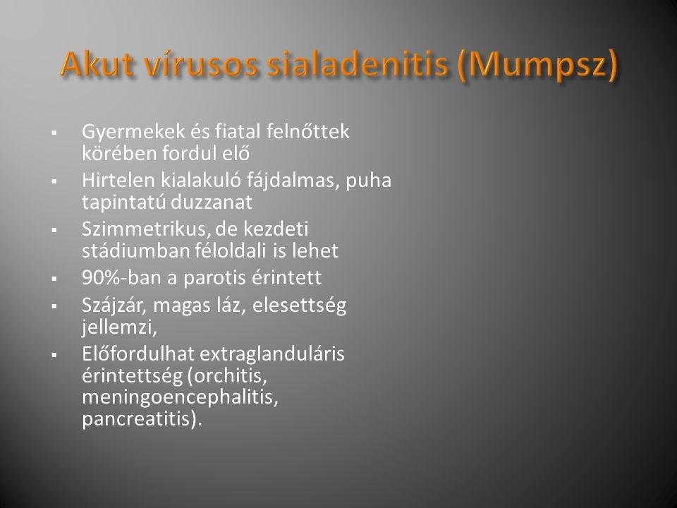  Gyermekek és fiatal felnőttek körében fordul elő  Hirtelen kialakuló fájdalmas, puha tapintatú duzzanat  Szimmetrikus, de kezdeti stádiumban féloldali is lehet  90%-ban a parotis érintett  Szájzár, magas láz, elesettség jellemzi,  Előfordulhat extraglanduláris érintettség (orchitis, meningoencephalitis, pancreatitis).