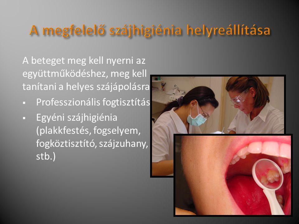A beteget meg kell nyerni az együttműködéshez, meg kell tanítani a helyes szájápolásra.
