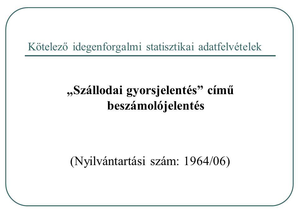 """Kötelező idegenforgalmi statisztikai adatfelvételek """"Szállodai gyorsjelentés"""" című beszámolójelentés (Nyilvántartási szám: 1964/06)"""
