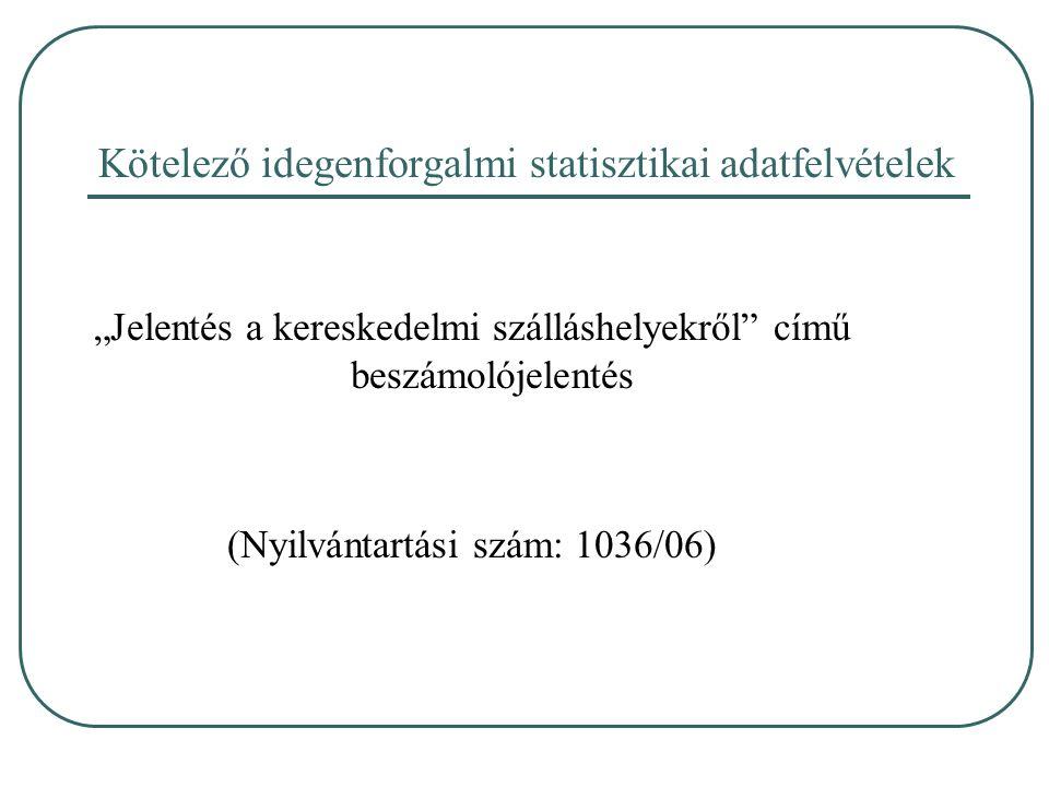 """Kötelező idegenforgalmi statisztikai adatfelvételek """"Jelentés a kereskedelmi szálláshelyekről"""" című beszámolójelentés (Nyilvántartási szám: 1036/06)"""