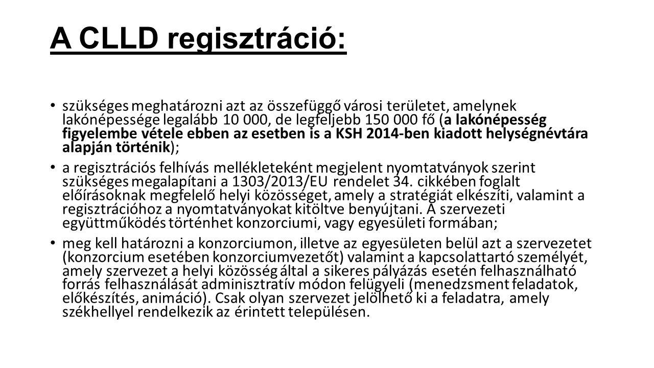 A CLLD regisztráció: szükséges meghatározni azt az összefüggő városi területet, amelynek lakónépessége legalább 10 000, de legfeljebb 150 000 fő (a lakónépesség figyelembe vétele ebben az esetben is a KSH 2014-ben kiadott helységnévtára alapján történik); a regisztrációs felhívás mellékleteként megjelent nyomtatványok szerint szükséges megalapítani a 1303/2013/EU rendelet 34.