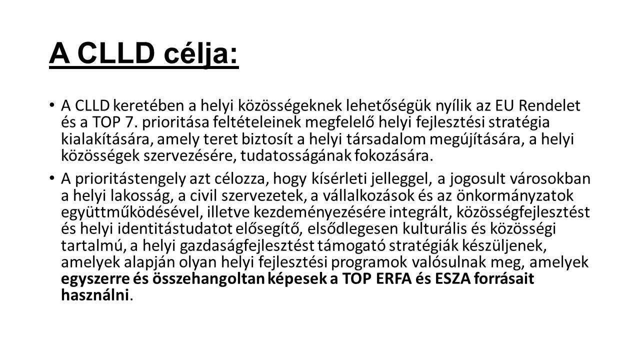 A CLLD célja: A CLLD keretében a helyi közösségeknek lehetőségük nyílik az EU Rendelet és a TOP 7.