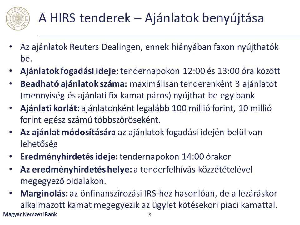 Magyar Nemzeti Bank 9 A HIRS tenderek – Ajánlatok benyújtása Az ajánlatok Reuters Dealingen, ennek hiányában faxon nyújthatók be. Ajánlatok fogadási i
