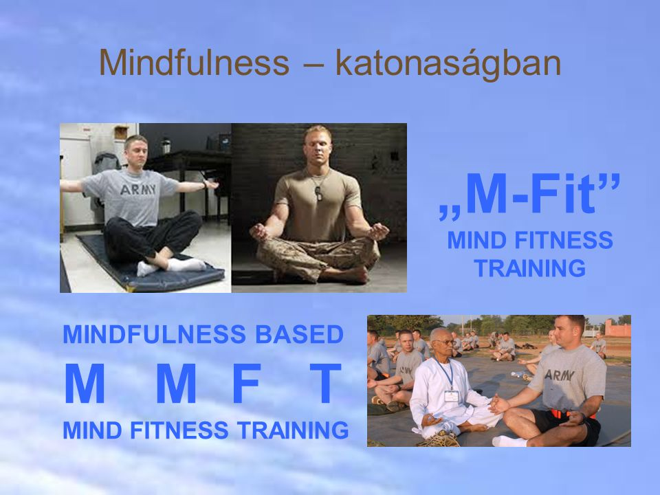 "Mindfulness – katonaságban MINDFULNESS BASED M M F T MIND FITNESS TRAINING ""M-Fit MIND FITNESS TRAINING"