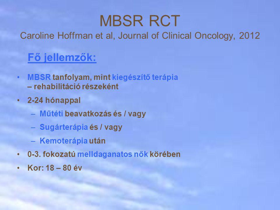 Fő jellemzők: MBSR tanfolyam, mint kiegészítő terápia – rehabilitáció részeként 2-24 hónappal –Műtéti beavatkozás és / vagy –Sugárterápia és / vagy –Kemoterápia után 0-3.