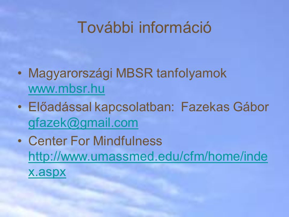 További információ Magyarországi MBSR tanfolyamok www.mbsr.hu www.mbsr.hu Előadással kapcsolatban: Fazekas Gábor gfazek@gmail.com gfazek@gmail.com Cen