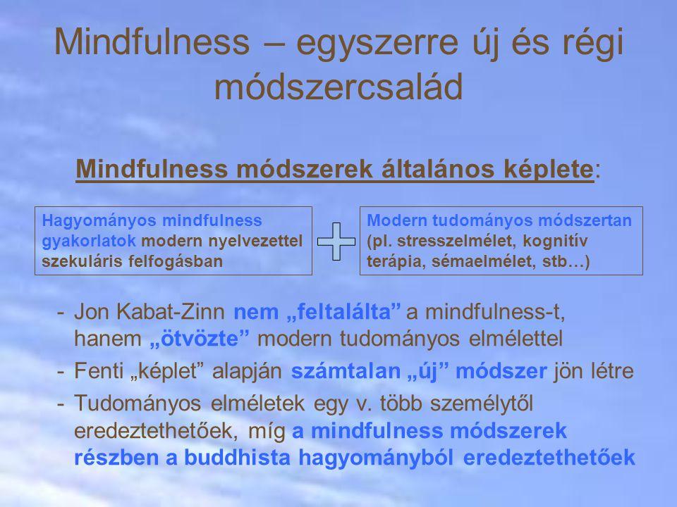 """Mindfulness – egyszerre új és régi módszercsalád Mindfulness módszerek általános képlete: -Jon Kabat-Zinn nem """"feltalálta a mindfulness-t, hanem """"ötvözte modern tudományos elmélettel -Fenti """"képlet alapján számtalan """"új módszer jön létre -Tudományos elméletek egy v."""