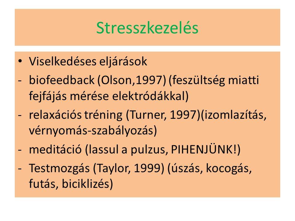 Stresszkezelés Viselkedéses eljárások -biofeedback (Olson,1997) (feszültség miatti fejfájás mérése elektródákkal) -relaxációs tréning (Turner, 1997)(izomlazítás, vérnyomás-szabályozás) -meditáció (lassul a pulzus, PIHENJÜNK!) -Testmozgás (Taylor, 1999) (úszás, kocogás, futás, biciklizés)