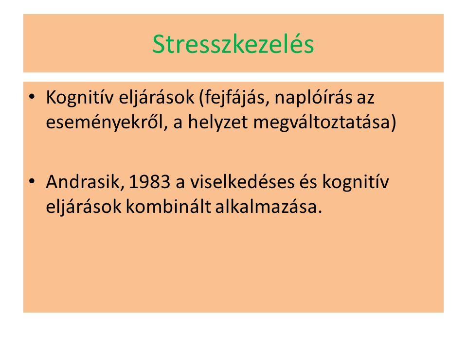Stresszkezelés Kognitív eljárások (fejfájás, naplóírás az eseményekről, a helyzet megváltoztatása) Andrasik, 1983 a viselkedéses és kognitív eljárások kombinált alkalmazása.