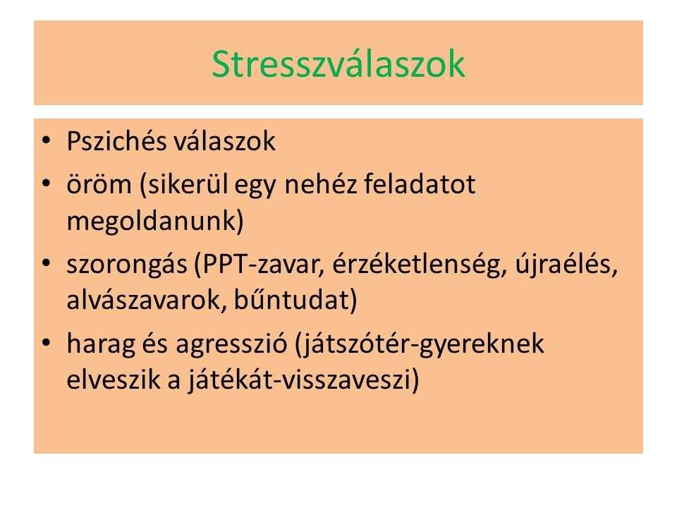Stresszválaszok fásultság és depresszió (fizikailag bántalmazott nők-menekülés a férj elől) kognitív károsodások (lámpalázas vizsgázó- leblokkolás, tűzesetnél befelé nyíló ajtó kifelé nyitogatása)