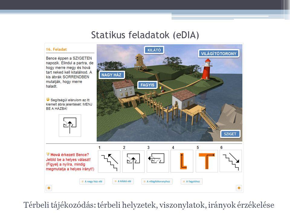 Statikus feladatok (eDIA) Térbeli tájékozódás: térbeli helyzetek, viszonylatok, irányok érzékelése