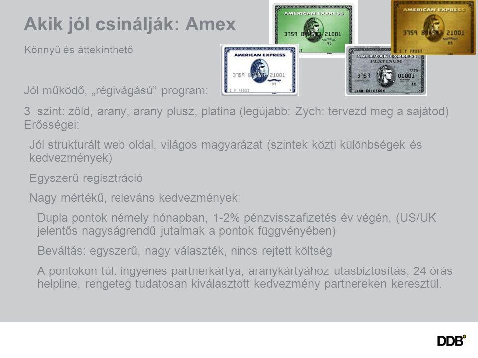 """Akik jól csinálják: Amex Jól működő, """"régivágású program: 3 szint: zöld, arany, arany plusz, platina (legújabb: Zych: tervezd meg a sajátod) Erősségei: Jól strukturált web oldal, világos magyarázat (szintek közti különbségek és kedvezmények) Egyszerű regisztráció Nagy mértékű, releváns kedvezmények: Dupla pontok némely hónapban, 1-2% pénzvisszafizetés év végén, (US/UK jelentős nagyságrendű jutalmak a pontok függvényében) Beváltás: egyszerű, nagy választék, nincs rejtett költség A pontokon túl: ingyenes partnerkártya, aranykártyához utasbiztosítás, 24 órás helpline, rengeteg tudatosan kiválasztott kedvezmény partnereken keresztül."""