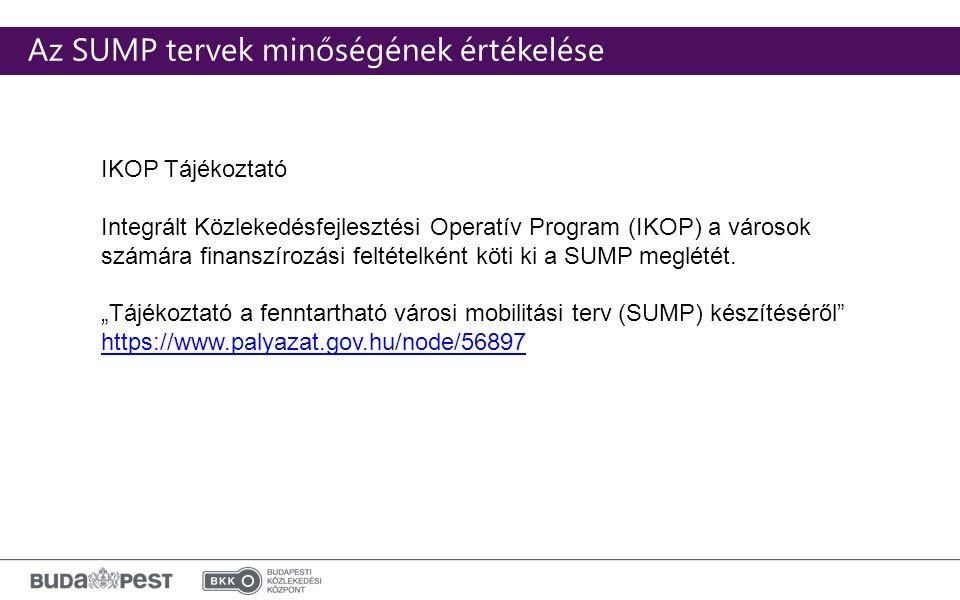 Click to edit Master subtitle style Az SUMP tervek minőségének értékelése IKOP Tájékoztató Integrált Közlekedésfejlesztési Operatív Program (IKOP) a városok számára finanszírozási feltételként köti ki a SUMP meglétét.