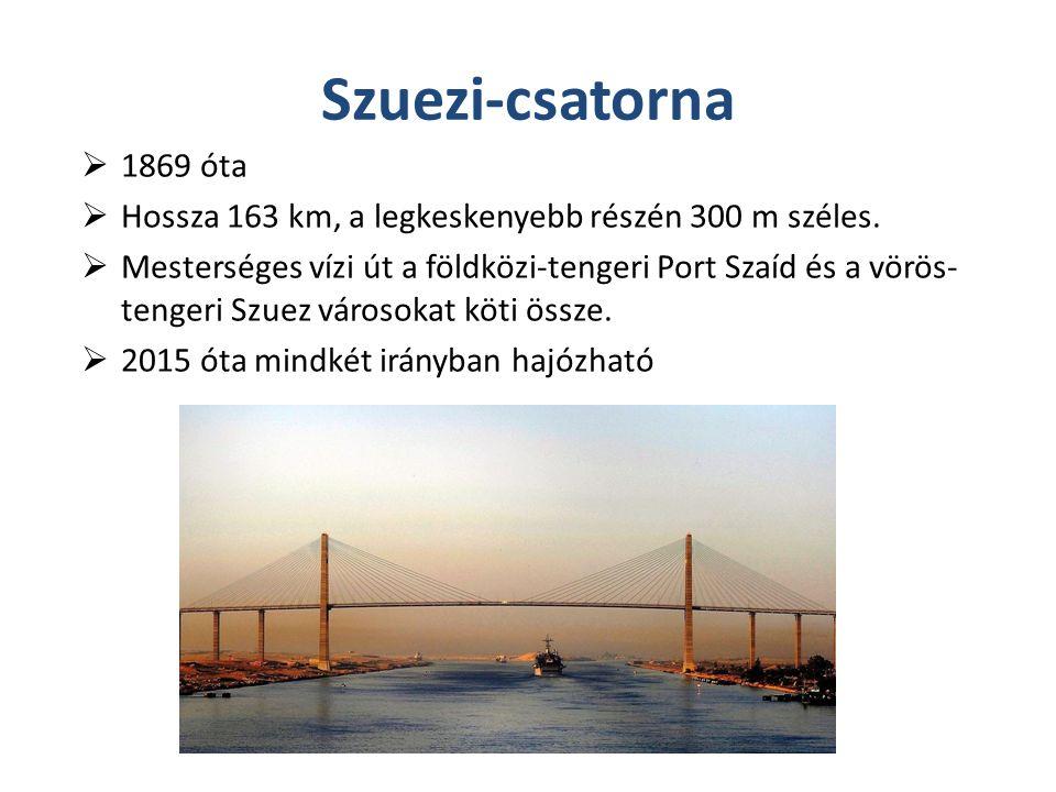 Szuezi-csatorna  1869 óta  Hossza 163 km, a legkeskenyebb részén 300 m széles.  Mesterséges vízi út a földközi-tengeri Port Szaíd és a vörös- tenge