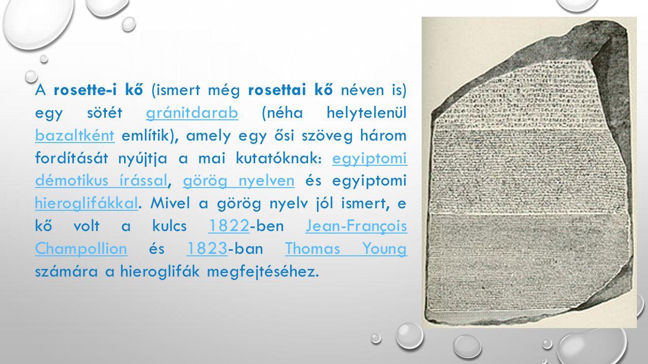 A rosette-i kő (ismert még rosettai kő néven is) egy sötét gránitdarab (néha helytelenül bazaltként említik), amely egy ősi szöveg három fordítását ny