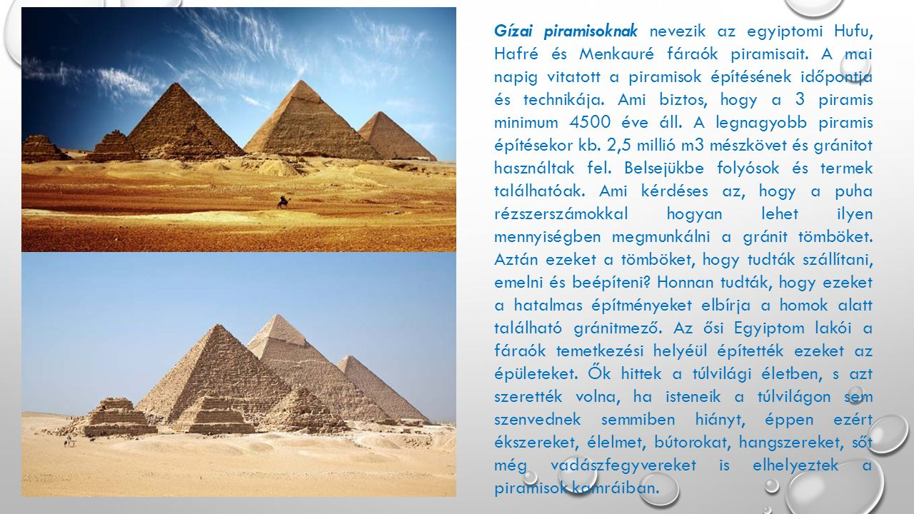 Gízai piramisoknak nevezik az egyiptomi Hufu, Hafré és Menkauré fáraók piramisait. A mai napig vitatott a piramisok építésének időpontja és technikája