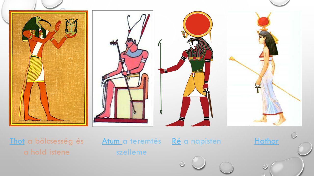 ThotThot a bölcsesség és a hold istene Atum Atum a teremtés szelleme RéRé a napistenHathor