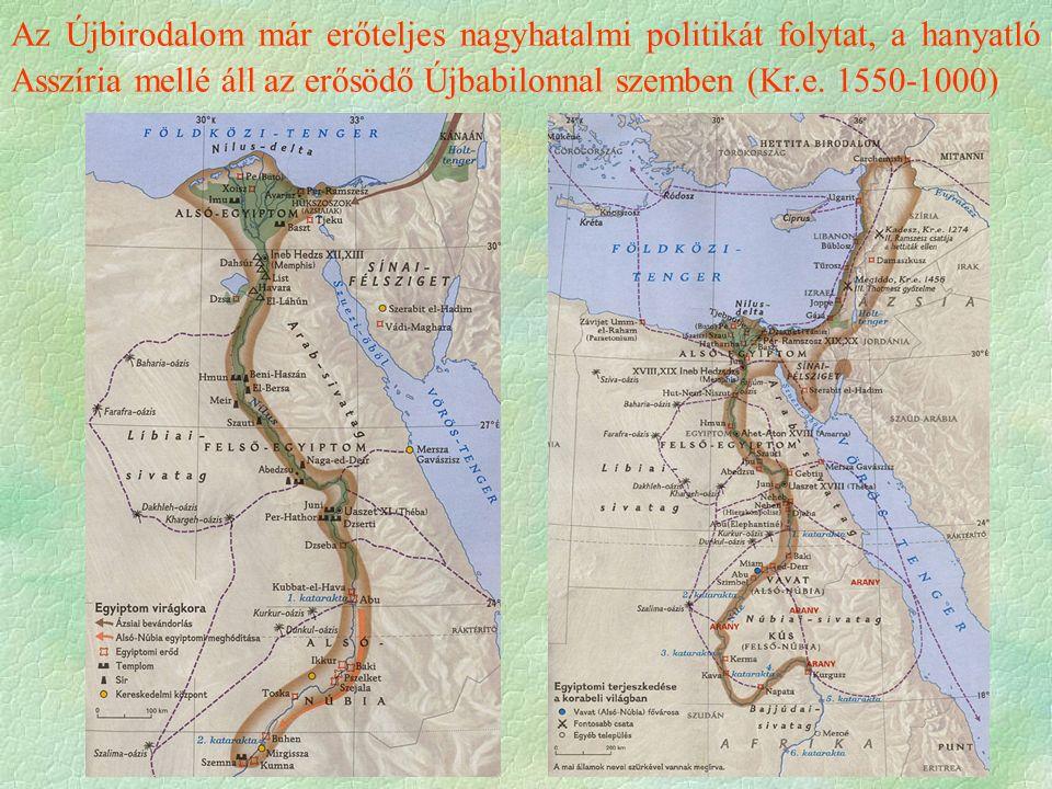 Az Újbirodalom már erőteljes nagyhatalmi politikát folytat, a hanyatló Asszíria mellé áll az erősödő Újbabilonnal szemben (Kr.e. 1550-1000)